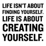 Lifeisaboutcreatingyourself